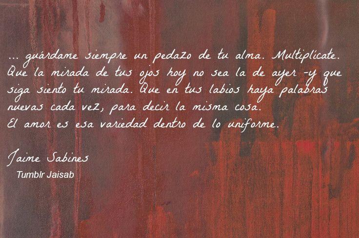 "Fragmento extraído de ""Cartas a Chepita"" de Jaime Sabines.Nov. 16/49"