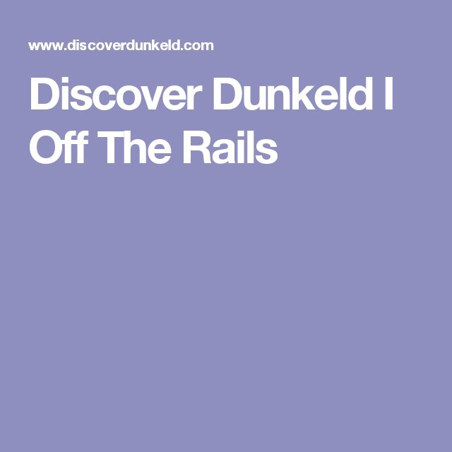 Discover Dunkeld I Off The Rails