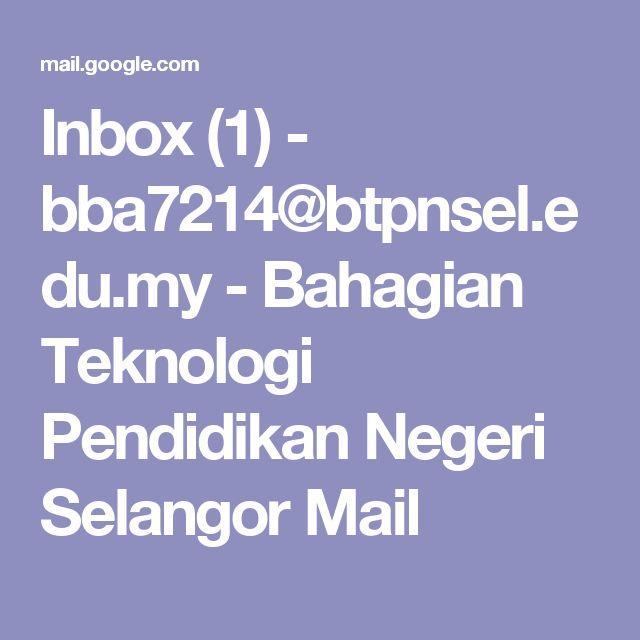 Inbox (1) - bba7214@btpnsel.edu.my - Bahagian Teknologi Pendidikan Negeri Selangor Mail