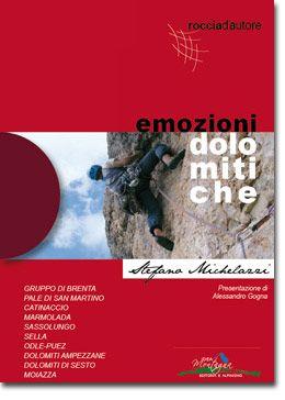 EMOZIONI DOLOMITICHE  52 relazioni di vie di media ed alta difficoltà in: Gruppo di Brenta, Pale di San Martino, Catinaccio, Marmolada, Sassolungo, Sella, Odle-Puez, Dolomiti Ampezzane, Dolomiti di Sesto, Moiazza  www.ideamontagna.it/librimontagna/libro-alpinismo-montagna.asp?cod=11