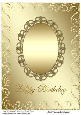 """Swirly Waves Birthday Plain Card on Craftsuprint designed by Anna Babajanyan - Beautiful metallic large card designed with my new swirly waves border design, my oval swirly frame in center and """"Happy Birthday"""" greeting. All what you have to do is just add an image or embellishment / charm on the oval frame to complete the card. If you wish you can print an extra sheet and use it to decoupage the oval frame to give your card a beautiful 3D effect. I made this design also for other occasions…"""