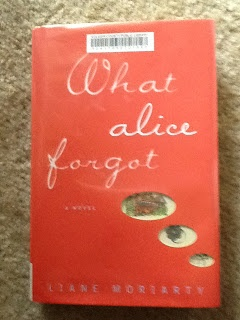 What Alice Forgot by Liane Moriarty...great book!