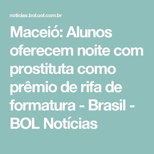 Maceió: Alunos oferecem noite com prostituta como prêmio de rifa de formatura - Brasil - BOL Notícias