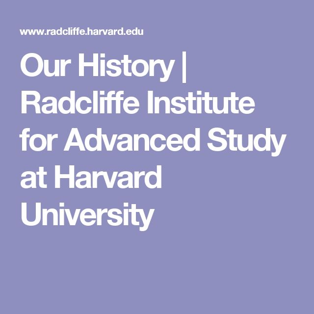 Our History | Radcliffe Institute for Advanced Study at Harvard University