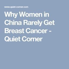 Why Women in China Rarely Get Breast Cancer - Quiet Corner