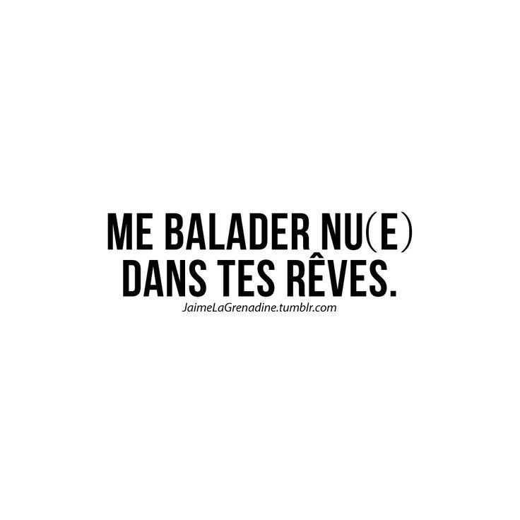 Me balader nu(e) dans tes rêves - #JaimeLaGrenadine #citation # ET surtout dans tes bras .