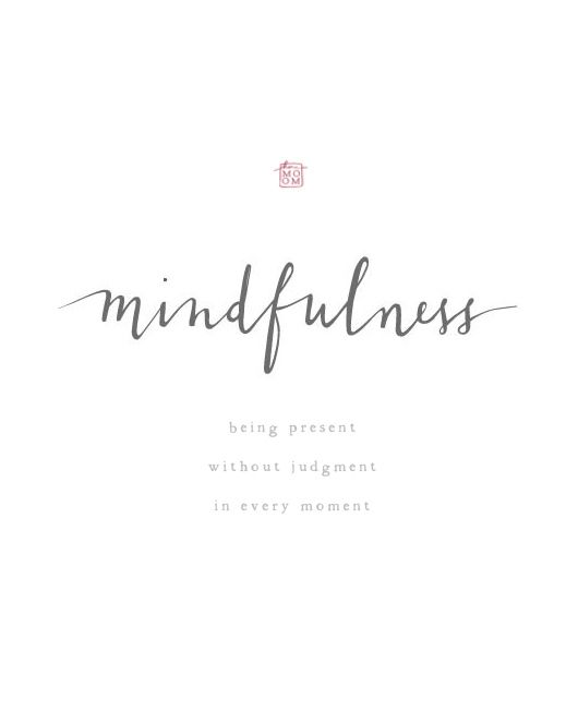 mindfulness - being present without judgment in every moment