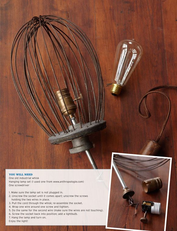 An old whisk turned into an easy stylish lamp. So cool for some creative do it yourselfer. Wish we had the skills or a friend to do this for us. Would make a great gift for any cook in the family.