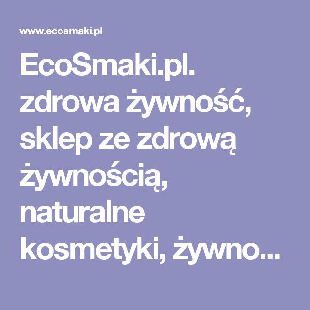 EcoSmaki.pl.  zdrowa żywność, sklep ze zdrową żywnością, naturalne kosmetyki, żywność bezglutenowa
