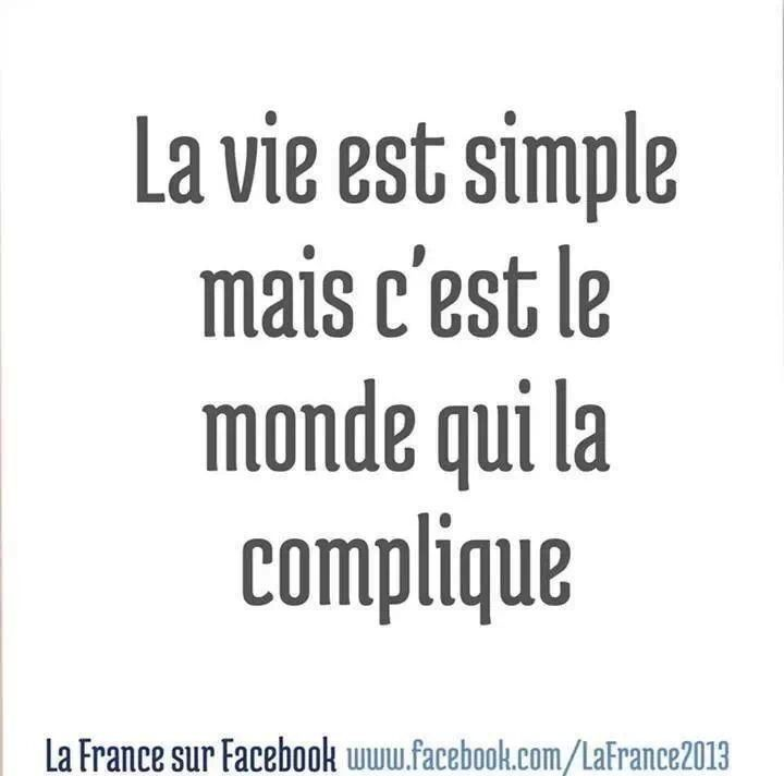 Life is simple, it is the world that's complicated.