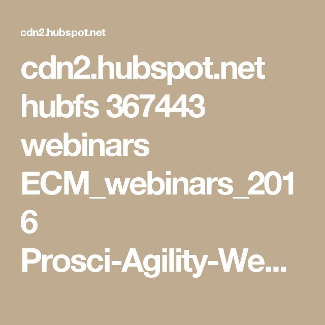 cdn2.hubspot.net hubfs 367443 webinars ECM_webinars_2016 Prosci-Agility-Webinar-Oct-SLIDES.pdf