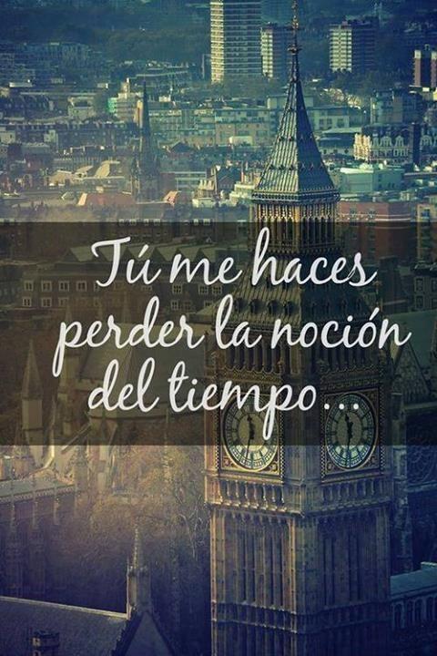 """""""Tú me haces perder la noción del tiempo..."""" #love #amor #frasesDeAmor http://www.unpedacitodecielo.com/frases-de-amor/"""