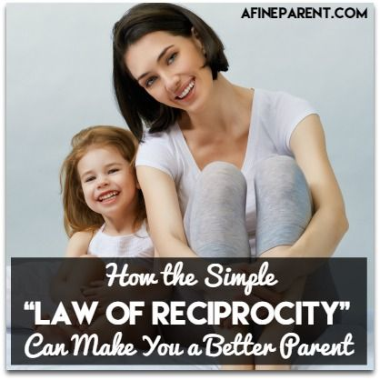 """How the Simple """"Law of Reciprocity"""" Can Make You a Better Parent"""