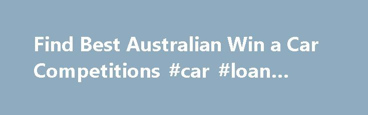 Find Best Australian Win a Car Competitions #car #loan #rates http://car.remmont.com/find-best-australian-win-a-car-competitions-car-loan-rates/  #win a car # Top destinations Here are some of the most popular sections for our giveaways and contests. Writing Competitions Have a way with words? Show off your talent and win big prizes Baby Competitions Cute kids win prizes, so give your baby the chance to shine Win an iPad Stop buying expensive iPads […]The post Find Best Australian Win a Car…