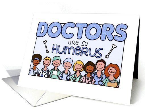 National Doctors' Day - Doctors are so humerus card. #greetingcarduniverse #corriekuipers #doctorsday