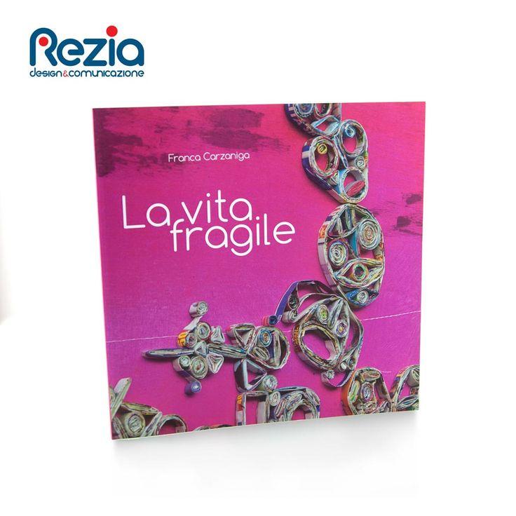 """Catalogo dell'esposizione """"La vita fragile"""" dell'artista Franca Carzaniga"""