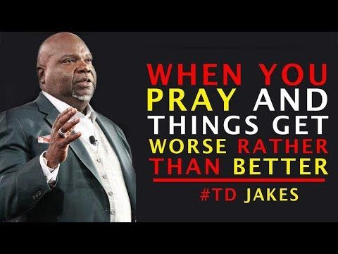 When You Pray And Things Get Worse Rather Than Better by TD JAKES