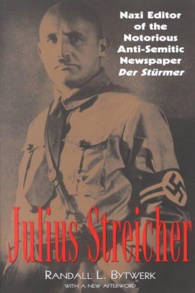 Julius Streicher: Nazi Editor of the Notorious Anti-Semitic Newspaper Der Sturmer