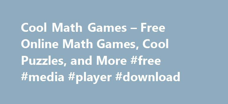 Cool Math Games – Free Online Math Games, Cool Puzzles, and More #free #media #player #download http://free.remmont.com/cool-math-games-free-online-math-games-cool-puzzles-and-more-free-media-player-download/  #free games for kids # Checkers Rullo Fox 'N' Roll Pro Colorush Monsterland Challenge Mango Mania Protect the Museum Ballooner LP Mixed World Monsterland 3 Zombie Launcher 2 Space Duuude Snoring 2 Winter Edition Cyclop Physics Level Pack Block Shift Vehicles 2 Snoring: Pirates Jelly…