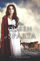 The Queen of Sparta by T.S. Chaudry