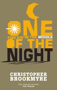 One Fine Day in the Middle of the Night by Christopher Brookmyre - Brilliant book. Glasgow school reunion on a converted oil rig ends in carnage. Hilarious!