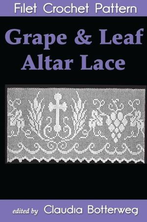 Grape & Leaf Altar Lace Filet Crochet Pattern: Complete Instructions and Chart