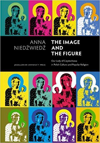 The Image and the Figure - Our Lady of Czestochowa in Polish Culture and Popular Religion: Amazon.co.uk: Anna Niedzwiedz: 9788323329008: Books