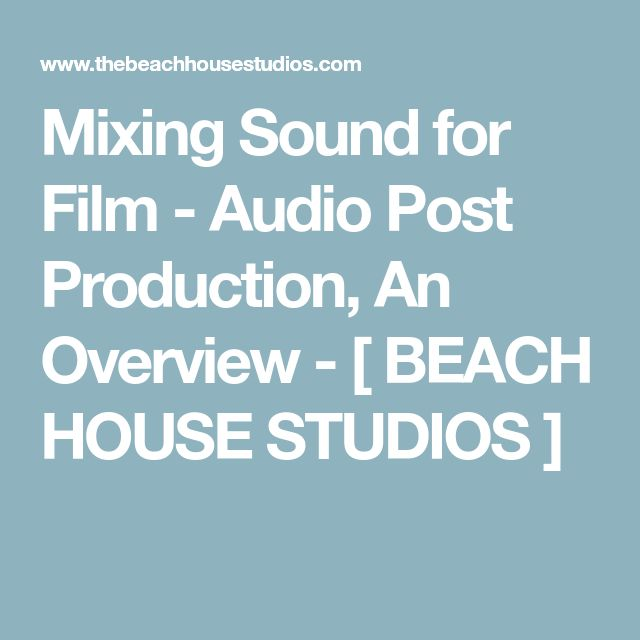 Mixing Sound for Film - Audio Post Production, An Overview - [ BEACH HOUSE STUDIOS ]