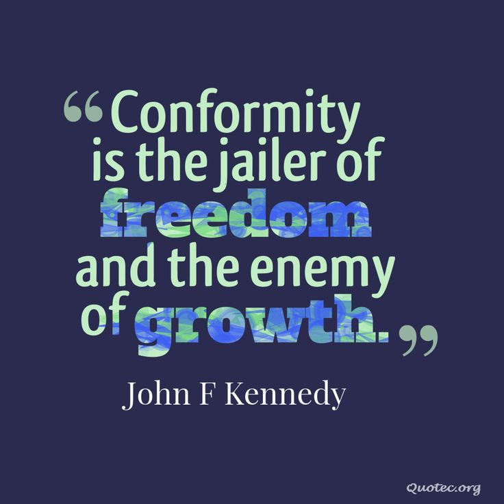 conformity is the jailer of freedom Conformity is the jailer of freedom and the enemy of growth - john f kennedy  jfk president kennedy break out of your comfort zone and.