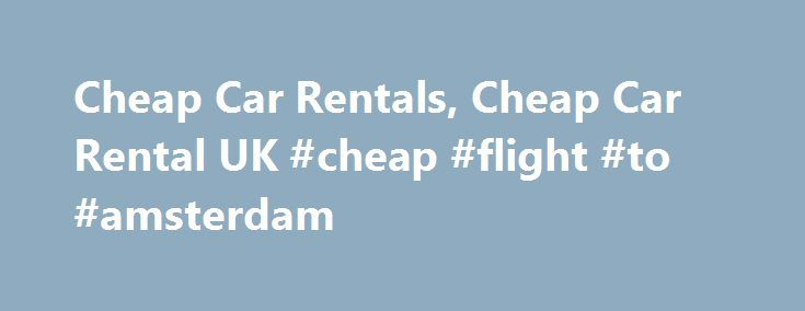 Cheap Car Rentals, Cheap Car Rental UK #cheap #flight #to #amsterdam http://cheap.remmont.com/cheap-car-rentals-cheap-car-rental-uk-cheap-flight-to-amsterdam/  #cheap rent a car # Cheap Car Rentals Immediately on reaching a particular destination one needs an efficient and affordable car rental service to accomplish the purpose of travel. Hertz has been providing real cheap car rentals to travelers across the globe for almost a century, operating in more than 150 countries. As it is,…