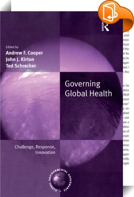 Governing Global Health    ::  Recently global health issues have leapt to the forefront of the international agenda and are now an everyday concern around the world. The war for global health is clearly being lost on many fronts and the massive body count is mounting fast. Re-emerging diseases such as polio and tuberculosis, long thought to be on the verge of elimination, are now coupled with the devastation of newly emerging ones such as SARS and avian influenza. In addition, the sho...