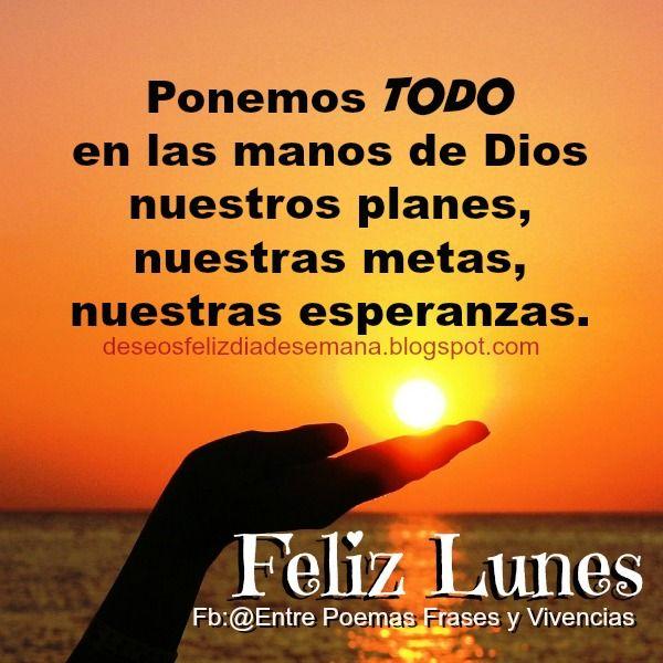 Centro Cristiano para la Familia: Feliz Lunes con todo en las manos de Dios Ponemos ...