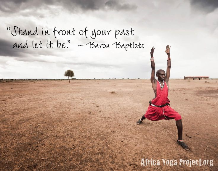 """Stand infront of your past and let it be."" - Baron Baptiste"