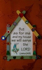 As for me and my house we will serve the Lord.  Joshua 24:15  Craft to teach verse.  Website is FULL of ideas.