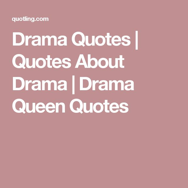 17 Best Ideas About Drama On Drama Quotes Welcome To Fb And ...