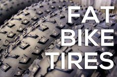 A Comprehensive Guide to Fat Bike Tires https://www.singletracks.com/blog/mtb-gear/a-comprehensive-guide-to-fat-bike-tires/
