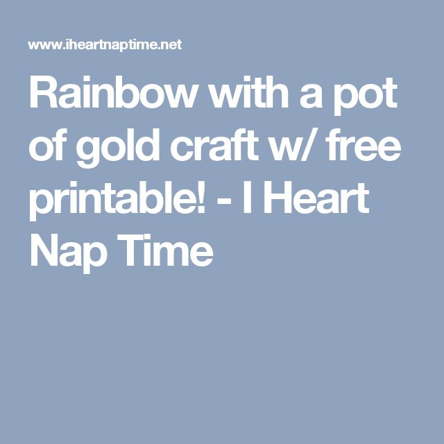 Rainbow with a pot of gold craft w/ free printable! - I Heart Nap Time