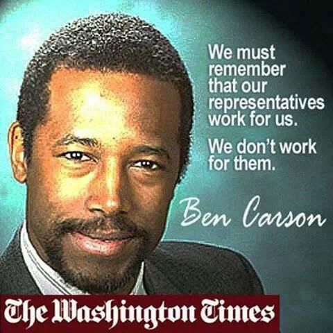 Ben Carson Quote.      We must remember that our representatives work for us. We don't work for them.