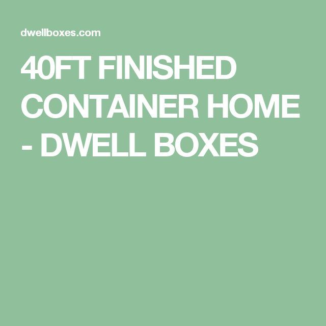 40FT FINISHED CONTAINER HOME - DWELL BOXES