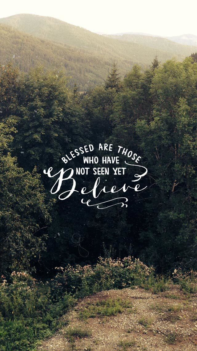 "John 20:29 Then Jesus told him, ""Because you have seen me, you have believed; blessed are those who have not seen and yet have believed."""