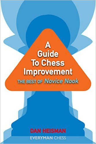 A Guide to Chess Improvement: The Best Of Novice Nook: Dan Heisman: 9781857446494: Amazon.com: Books