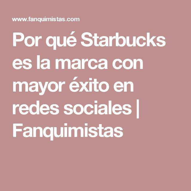 Por qué Starbucks es la marca con mayor éxito en redes sociales | Fanquimistas