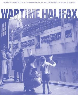 Wartime Halifax: The Photo History of a Canadian City at War 1939-1945 by William D. Naftel #canada150 #worldwar2