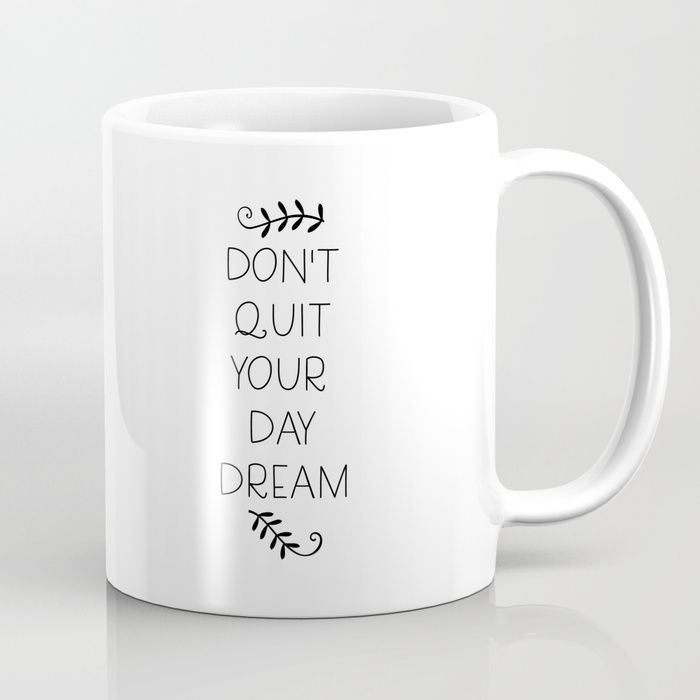Buy don't quit your daydream Coffee Mug by catmustache. Coffee Mug. Quote, Quotes fun, cool, funny. Coffee mug. Humor. Design