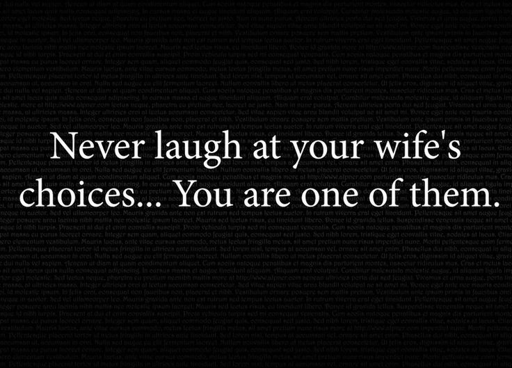 """""""Never laugh at your wife's choices… You are one of them."""" Quotes #36 by Alpner.deviantart.com"""