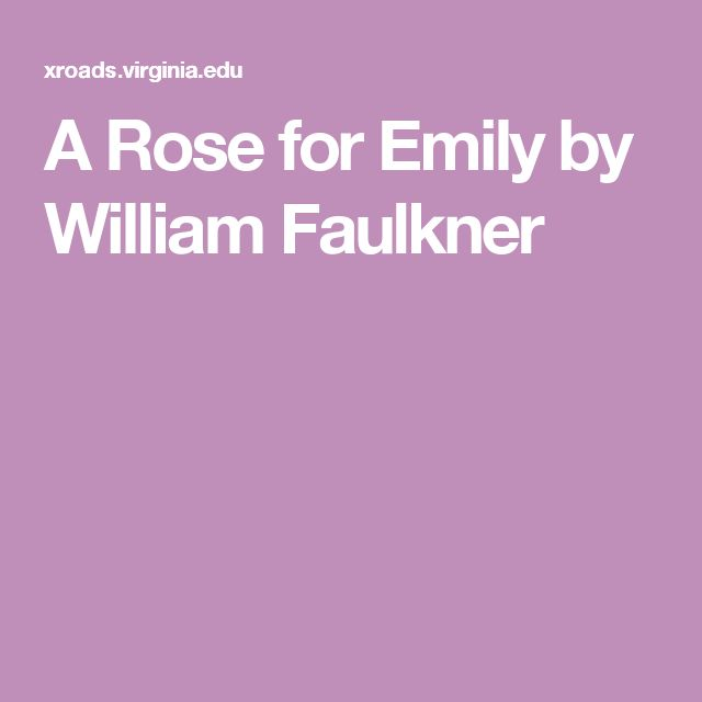 an examination of the novel a rose for emily by william faulkner English 1302 learn with flashcards william blake my mistress' eyes a rose for emily) allusion reference to something else w/o saying.