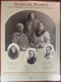 "Early Feminists were inspired by the Haudenosaunee (Iroquois confederacy). Overcoming intertribal warfare they developed a union based on respect, balance and dignity of all, women included. Pictures show Audrey and Jeanne ann Shenandoah, Rochelle Brown, Elizabeth Cady Stanton, Lucretia Mott and Mathilda Joslyn Gage. ""Under Iroquois women the science of Government reached the highest form known to the world""."