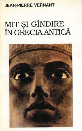 Jean-Pierre Vernant - Mit şi gândire în Grecia Antică
