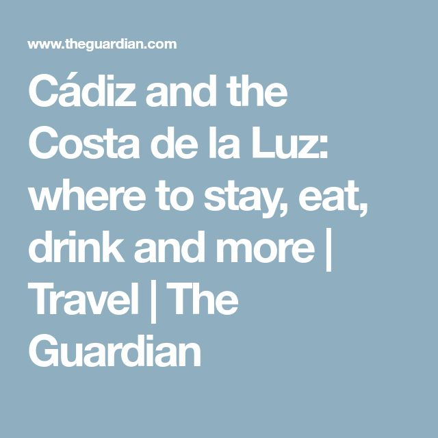 Cádiz and the Costa de la Luz: where to stay, eat, drink and more | Travel | The Guardian