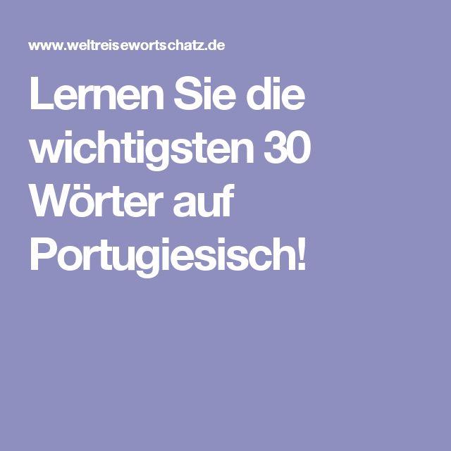 Lernen Sie die wichtigsten 30 Wörter auf Portugiesisch!